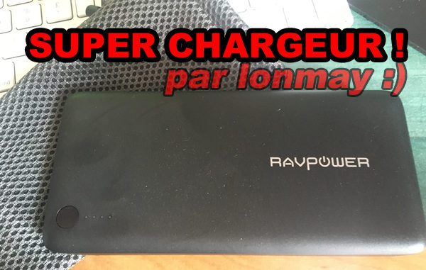 super chargeur : rav power !